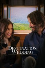 Nonton dan Download Film Destination Wedding (2018) Sub Indo ZenoMovie