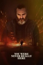 Nonton dan Download Film You Were Never Really Here (2017) Sub Indo ZenoMovie